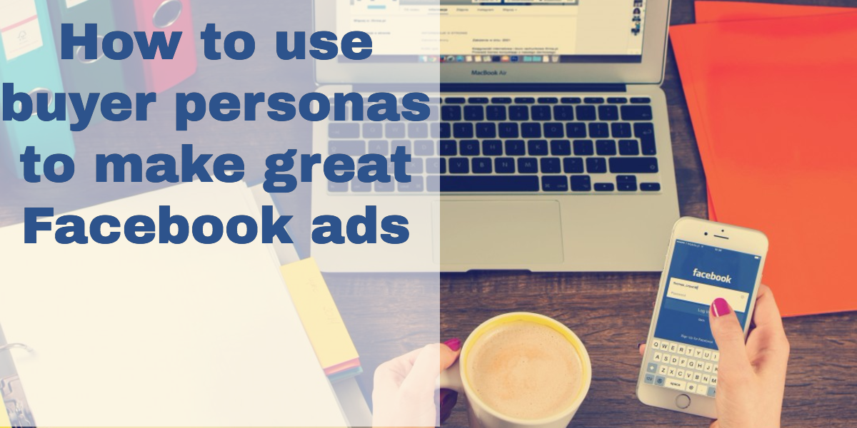 how to use buyer personas to make great facebook ads (2).png